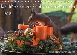 Der literarische Eichhörnchen-Kalender (Tischkalender 2019 DIN A5 quer) von Adam,  Heike
