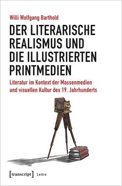 Der literarische Realismus und die illustrierten Printmedien von Barthold,  Willi Wolfgang