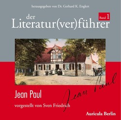 Der Literatur(ver)führer – Band 1: Jean Paul von Englert,  Gerhard K, Friedrich,  Sven
