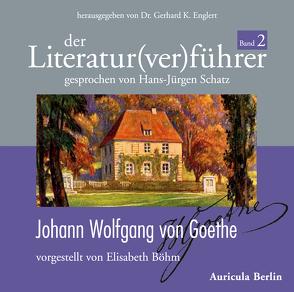 Der Literatur(ver)führer – Band 2: Johann Wolfgang von Goethe von Böhm,  Elisabeth, Englert,  Gerhard K, Schatz,  Hans Jürgen