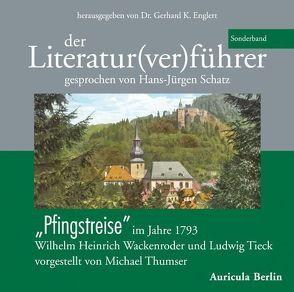 """Der Literatur(ver)führer – Sonderband """"Pfingstreise"""" im Jahre 1793. Wilhelm Heinrich Wackenroder und Ludwig Tieck. von Englert,  Gerhard K, Thumser,  Michael"""