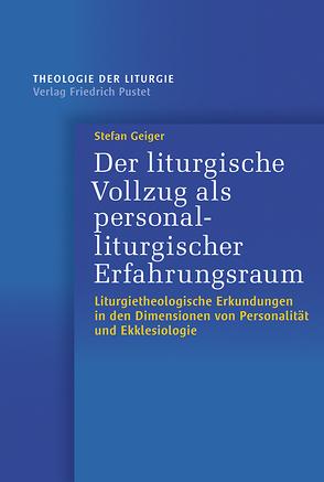Der liturgische Vollzug als personal-liturgischer Erfahrungsraum von Geiger,  Stefan