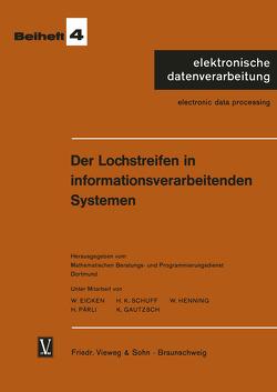 Der Lochstreifen in informationsverarbeitenden Systemen von Eicken,  Wilhelm, Schuff,  Hans Konrad