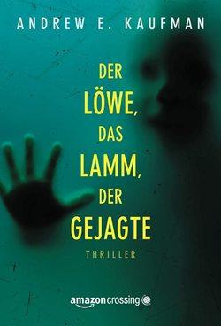 Der Löwe, das Lamm, der Gejagte von Kaufman,  Andrew E., Will,  Elke