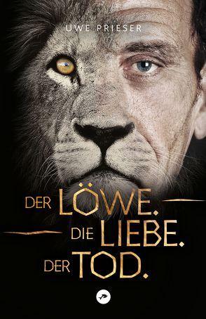 Der Löwe.Die Liebe.Der Tod. von Prieser,  Uwe