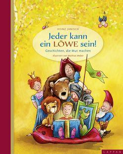 Jeder kann ein Löwe sein! von Janisch,  Heinz, Weber,  Mathias