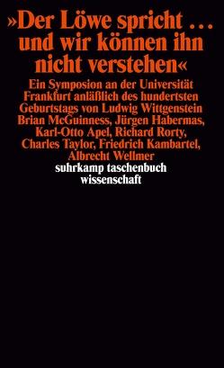 Der Löwe spricht… und wir können ihn nicht verstehen von Apel,  Karl-Otto, Habermas,  Jürgen, McGuiness,  Brian, Rorty,  Richard, Schulte,  Joachim, Taylor,  Charles