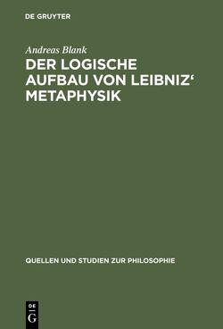 Der logische Aufbau von Leibniz' Metaphysik von Blank,  Andreas