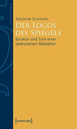 Der Logos des Spiegels von Holz,  Hans Heinz, Schickel,  Joachim