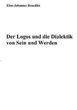 Der Logos und die Dialektik von Sein und Werden von Benedikt,  Elias Johannes