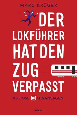 Der Lokführer hat den Zug verpasst von Krüger,  Marc