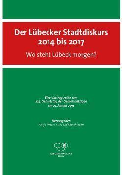 Der Lübecker Stadtdiskurs 2014 bis 2017 von Eickhölter,  Manfred, Matthiesen,  Ulf, Peters-Hirt,  Antje