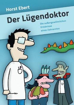 Der Lügendoktor von Buechs,  Wolfgang, Ebert,  Horst