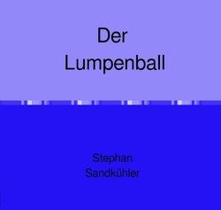 Der Lumpenball von Sandkühler,  Stephan