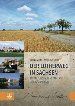 Der Lutherweg in Sachsen von Görne,  Bernd, Schmidt,  Andreas