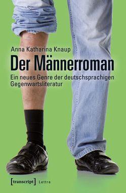 Der Männerroman von Knaup,  Anna Katharina
