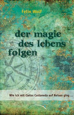 Der Magie des Lebens folgen von Hoffmann,  Frances, Wolf,  Felix