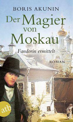 Der Magier von Moskau von Akunin,  Boris, Reschke,  Renate, Reschke,  Thomas