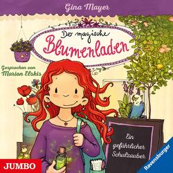 Der magische Blumenladen. Ein gefährlicher Schulzauber von Elskis,  Marion, Mayer,  Gina