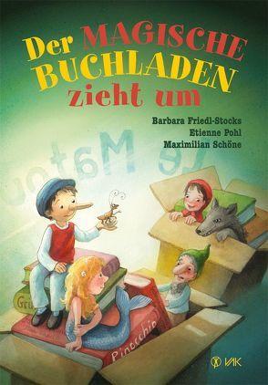 Der magische Buchladen zieht um von Friedl-Stocks,  Barbara, Nagel,  Tina, Pohl,  Etienne, Schöne,  Maximilian