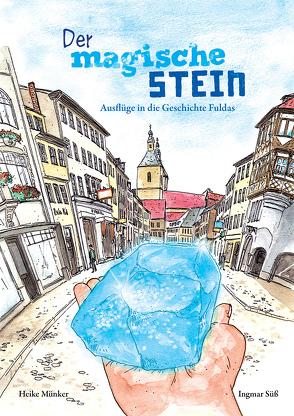 Der magische Stein von Magistrat der Stadt Fulda, Münker,  Heike, Süß,  Ingmar