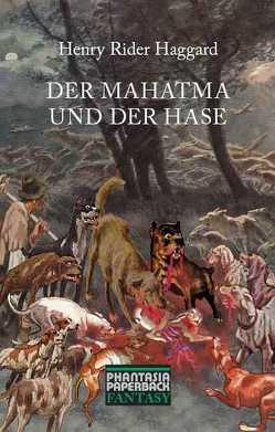 Der Mahatma und der Hase von Haggard,  Henry R, Körber,  Joachim