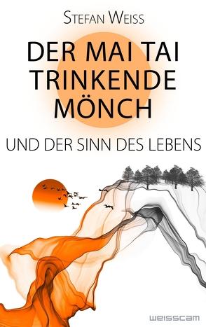 Der Mai Tai trinkende Mönch und der Sinn des Lebens von Weiss,  Stefan