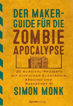 Der Maker-Guide für die Zombie-Apokalypse von Gronau,  Volkmar, Monk,  Simon