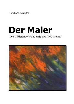 Der Maler von Stiegler,  Gerhard
