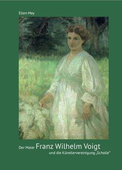 """Der Maler Franz Wilhelm Voigt und die Künstlervereinigung """"Scholle"""" von Mey,  Ellen"""
