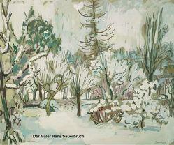 Der Maler Hans Sauerbruch 1910-1996 von Ebner,  Renate, Faude,  Ekkehard, Ouwerkerk,  Erik J, Sauerbruch,  Matthias