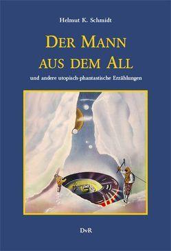 Der Mann aus dem All und andere utopisch-phantastische Erzählungen von Leroy,  H. Ch., Reeken,  Dieter von, Schmidt,  Helmut K, Steen,  I. V.