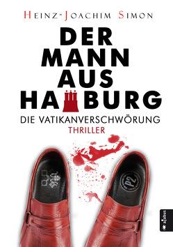 Der Mann aus Hamburg. Die Vatikanverschwörung von Simon,  Heinz-Joachim