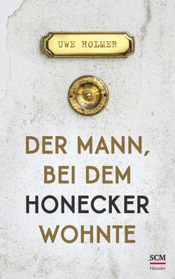 Der Mann, bei dem Honecker wohnte von Holmer,  Uwe