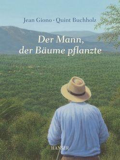 Der Mann, der Bäume pflanzte von Buchholz,  Quint, Giono,  Jean