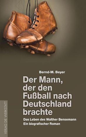 Der Mann, der den Fußball nach Deutschland brachte von Beyer,  Bernd-M.