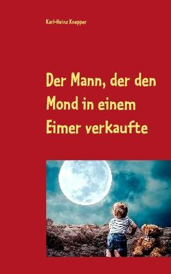 Der Mann, der den Mond in einem Eimer verkaufte von Knepper,  Karl Heinz