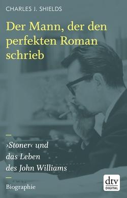 Der Mann, der den perfekten Roman schrieb von Shields,  Charles J., Stremmel,  Jochen