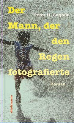 Der Mann, der den Regen fotografierte von Gogolin,  Peter H.