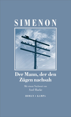 Der Mann, der den Zügen nachsah von Hacke,  Axel, Klau,  Barbara, Simenon,  Georges, Thiesmeyer,  Ulrike, Wille,  Hansjürgen