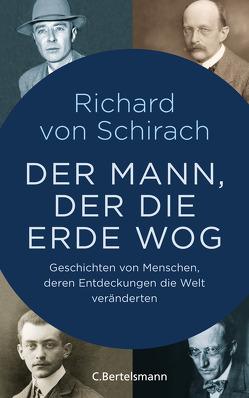 Der Mann, der die Erde wog von Schirach,  Richard von