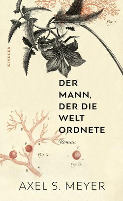 Der Mann, der die Welt ordnete von Meyer,  Axel S.
