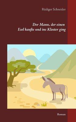 Der Mann, der einen Esel kaufte und ins Kloster ging von Schneider,  Rüdiger