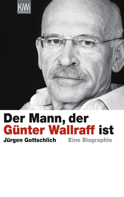 Der Mann, der Günter Wallraff ist von Gottschlich,  Jürgen