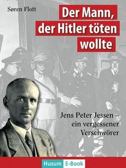 Der Mann, der Hitler töten wollte von Flott,  Søren, List-Petersen,  Nis-Edwin