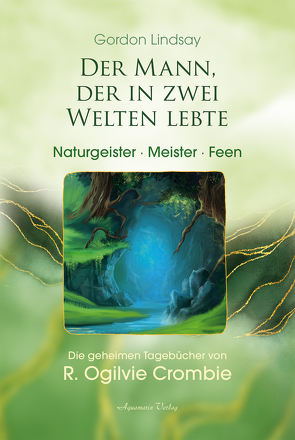 Der Mann, der in zwei Welten lebte – Engel, Meister, Naturgeister von Crombie,  R. Ogilvie, Lindsay,  Gordon