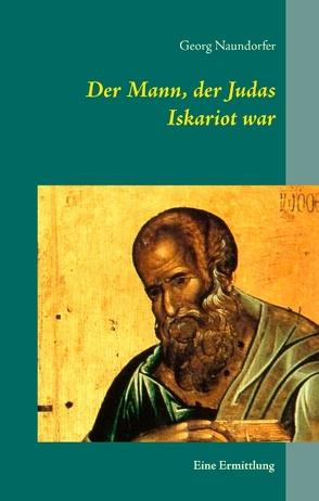 Der Mann, der Judas Iskariot war von Naundorfer,  Georg