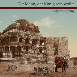 Der Mann, der König sein wollte von Kipling,  Rudyard, Koester,  Jan, Kohfeldt,  Christian