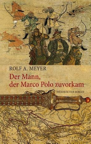 Der Mann, der Marco Polo zuvorkam von Meyer,  Rolf A.
