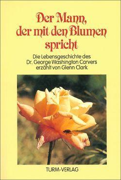 Der Mann, der mit den Blumen spricht von Clark,  Glenn